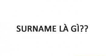 Surname là gì? có ý nghĩa thế nào?