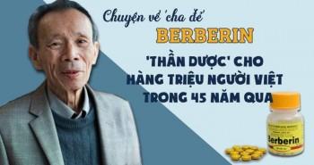 """Chuyện về """"cha đẻ"""" thuốc Berberin: """"thần dược"""" cho hàng triệu người Việt trong 45 năm qua"""