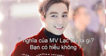 """Lạc trôi là gì? Ý nghĩa của MV """"Lạc trôi"""" – Sơn Tùng MTP"""