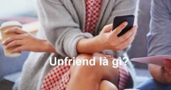 Unfriend là gì? Ý nghĩa của từ Unfriend hay dùng trên Facebook